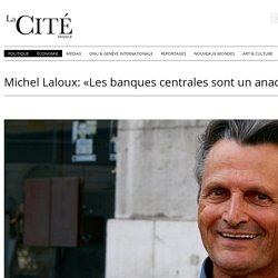 Michel Laloux: «Les banques centrales sont un anachronisme»
