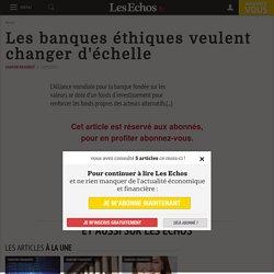 Les banques éthiques veulent changer d'échelle - Les Echos 11/03