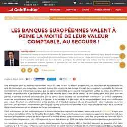 Les banques européennes valent à peine la moitié de leur valeur comptable, au secours !