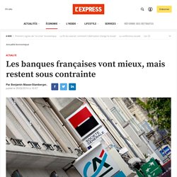 Les banques françaises vont mieux, mais restent sous contrainte