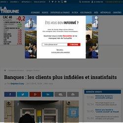 Banques : les clients plus infidèles et insatisfaits