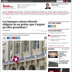Les banques suisses bientôt obligées de ne prêter que l'argent qu'elles possèdent ? - Finance