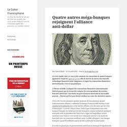 Quatre autres méga-banques rejoignent l'alliance anti-dollar