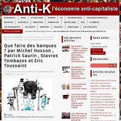 Que faire des banques ? par Michel Husson , Patrick Saurin , Stavros Tombazos et Eric Toussaint – Anti-K