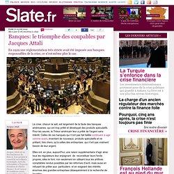 Banques: le triomphe des coupables par Jacques Attali