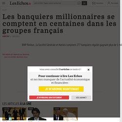 Les banquiers millionnaires se comptent en centaines dans les groupes français - Les Echos