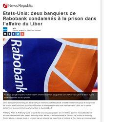 Etats-Unis: deux banquiers de Rabobank condamnés à la prison dans l'affaire du Libor