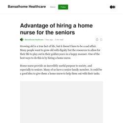 Advantage of hiring a home nurse for the seniors