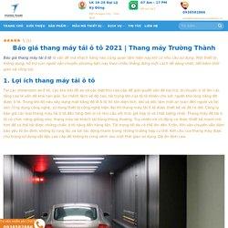 Báo giá thang máy tải ô tô 2021