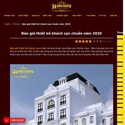 Báo giá thiết kế khách sạn chuẩn năm 2020 - Nam Cường