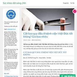 Cắt bao quy đầu ở bệnh viện Việt Đức tốt không? Giá bao nhiêu