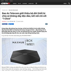 """Bao An Telecom giới thiệu bộ đôi thiết bị chia sẻ không dây độc đáo, kết nối chỉ với """"1 Click"""""""