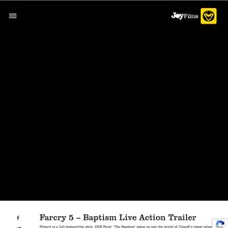 Baptism Live-Action Trailer in Latest Release Far Cry 5
