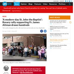 'A modern-day St. John the Baptist': Rosary rally supporting Fr. James Altman draws hundreds