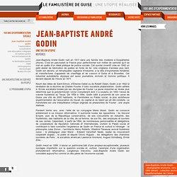 JEAN-BAPTISTE ANDRÉ GODIN « Le Familistère de Guise