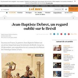 Jean-Baptiste Debret, un regard oublié sur le Brésil - La Croix