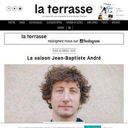 La saison Jean-Baptiste André - SAINT ETIENNE Comédie de Saint-Etienne