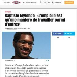 Baptiste Mylondo : «L'emploi n'est qu'une manière detravailler parmi d'autres»