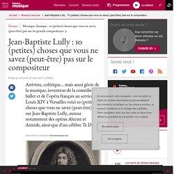 Jean-Baptiste Lully : 10 (petites) choses que vous ne savez (peut-être) pas sur le compositeur