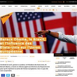 Barack Obama, le Brexit, et l'influence des Etats-Unis sur l'Union européenne