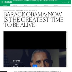 Barack Obama: Now Is the Greatest Time to Be Alive