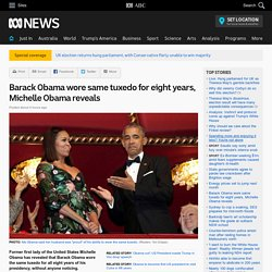 Barack Obama wore same tuxedo for eight years, Michelle Obama reveals
