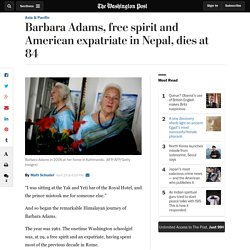 Barbara Adams, free spirit and American expatriate in Nepal, dies at 84