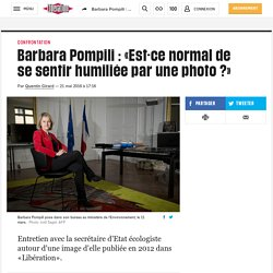 Barbara Pompili : «Est-ce normal de se sentir humiliée par une photo ?»