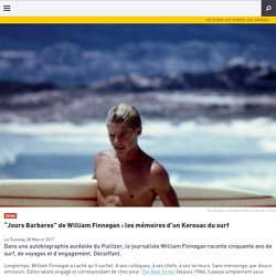 """Jours Barbares"" de William Finnegan : les mémoires d'un Kerouac du surf"