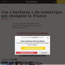 Ces « barbares » du numérique qui changent la France