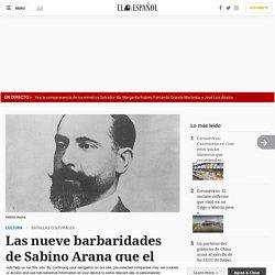 Las nueve barbaridades de Sabino Arana que el PNV no quiere recordar