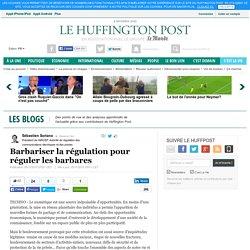 Barbariser la régulation pour réguler les barbares
