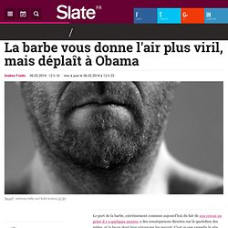 La barbe vous donne l'air plus viril, mais déplaît à Obama