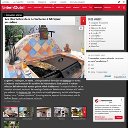 Les plus belles idées de barbecue à fabriquer soi-même : Les plus beaux barbecues des lecteurs