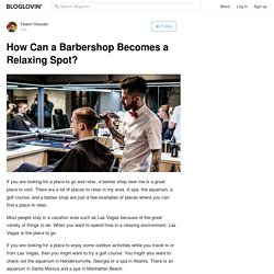 How Can a Barbershop Becomes a Relaxing Spot?