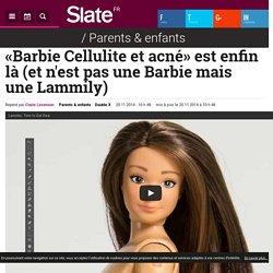 «Barbie Cellulite et acné» est enfin là