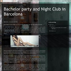 Bachelor party and Night Club in Barcelona: Accendere la tua notte con la scintilla del sesso con Hot Barcellona Escort!