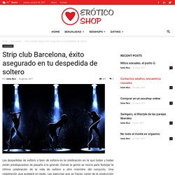 Strip club Barcelona, éxito asegurado en tu despedida de soltero - Erotico Shop