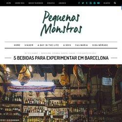 Beber em Barcelona: 5 bebidas típicas para experimentar já!