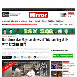 Barcelona star Neymar shows off his dancing skills with kitchen staff