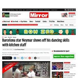 Barcelona star Neymar shows off his dancing skills with kitchen staff
