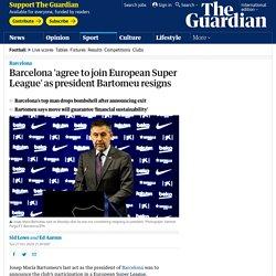 Barcelona 'agree to join European Super League' as president Bartomeu resigns