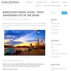 Barcelona Travel Guide – Most Happening City In The Spain - Europe Trip Planner