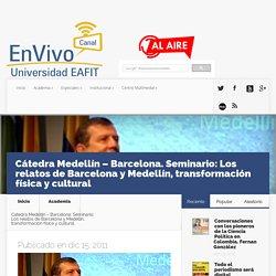 Cátedra Medellín – Barcelona. Seminario: Los relatos de Barcelona y Medellín, transformación física y cultural