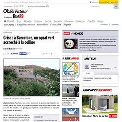 Crise: à Barcelone, un squat vert accroché à la colline