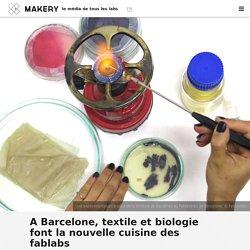 A Barcelone, textile et biologie font la nouvelle cuisine des fablabs : Makery