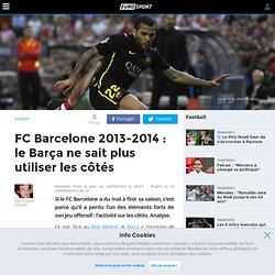 FC Barcelone 2013-2014 : le Barça ne sait plus utiliser les côtés