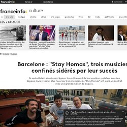 """Barcelone : """"Stay Homas"""", trois musiciens confinés sidérés par leur succès"""