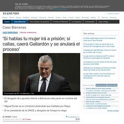 Caso Bárcenas: 'Si hablas tu mujer irá a prisión; si callas, caerá Gallardón y se anulará el proceso'