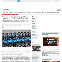 Barclays to end sponsorship of Boris Johnson's London bike hire scheme